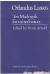 Orlandus Lassus Ten Madrigals For Mixed Voices edited Denis Arnold (1977) ISBN 019343668X 