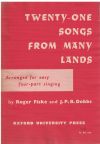Twenty-One Songs From Many Lands Arranged for Easy Four-Part Singing (With or Without Piano) by Roger Fiske J P B Dobbs (1964) 