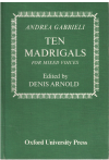 Andrea Gabrieli Ten Madrigals For Mixed Voices edited Denis Arnold (1970) ISBN 0193435918 