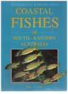 The Complete Divers' and Fishermen's Guide To Coastal Fishes Of South-Eastern Australia (2000) 