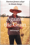 Against The Grain Fourteen Farmers Adapt To Climate Change by Bill Hampel (2015) ISBN 9781925078503 used book for sale in Australian second hand book shop