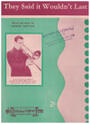 They Said It Wouldn't Last (1947) song by George Trevare Australian bandleader & songwriter 