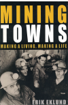 Mining Towns Making A Living, Making A Life by Erik Eklund (2012) ISBN 9781742233529 used book for sale in Australian second hand book shop
