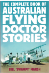 The Complete Book Of Australian Flying Doctor Stories by Bill 'Swampy' Marsh (2017) ISBN 9780000452948 ABC Books used book for sale in Australian second hand bookshop