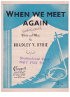 When We Meet Again (1945) song by Bradley V Ryrie Australian songwriter 