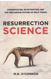 Resurrection Science Conservation De-Extinction And The Precarious Future Of Wild Things by M R O'Connor (2015) ISBN 9781925344004 used book for sale in Australian second hand book shop