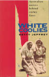 White Coolies Australian Nurses Behind Enemy Lines by Betty Jeffrey (Imprint Lives) (1993) ISBN 0207182442 used book for sale in Australian second hand book shop