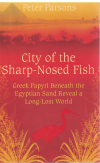 City Of The Sharp-Nosed Fish Greek Papyri Beneath The Egyptian Sand Reveal A Long-Lost World by Peter Parsons (2007) ISBN 9780753822333 