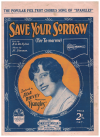 Save Your Sorrow (For To-morrow) (1925) chorus song from the 1925 Stage Production 'Spangles' Ada Reeves B G De Sylva Al Sherman 