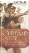 X-Treme Latin All The Latin You Need To Know For Surviving The 21st Century by Henry Beard (Henricus Barbatus) (2005) ISBN 0755312961 