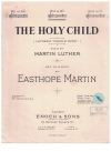 The Holy Child (Luther's 'Cradle Hymn') for piano in B flat poem by Martin Luther set to music by Easthope Martin used original piano sheet music 